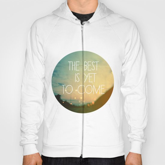 The Best Is Yet To Come Hoody