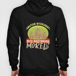 Amateur Mycologist With Questionable Morels product | Fungus Hoody