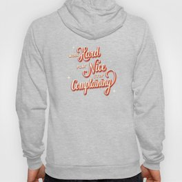 Work Hard, Play Nice, Stop Complaining - Good Advice Hoody