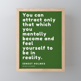 You can attract only that which you mentally become and feel yourself to be in reality|Ernest Holmes Framed Mini Art Print