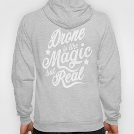 Drone Is Like Magic But Real  Hoody