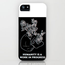 Humanity Is A Work In Progress iPhone Case