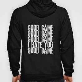 Good Game I Hate You Online Multiplayer Video Games White Hoody
