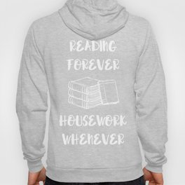 Reading Forever House Work Never Bibliophile T-Shirt Hoody