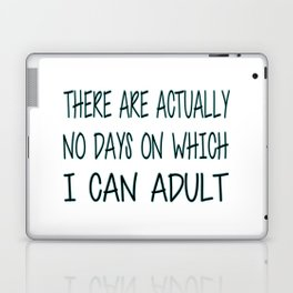 There Are Actually No Days On Which I Can Adult Laptop & iPad Skin