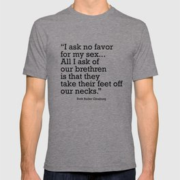 I ask no favor for my sex. All I ask of our brethren is that they take their feet off our necks T-shirt