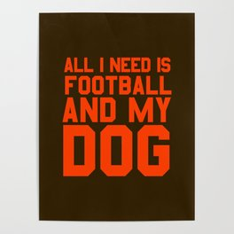 All I need is football and my dog Poster
