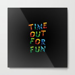 Time out for fun, the perfect outfit to go out with your friends Metal Print