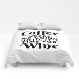 Coffee Keeps Me Going Until It's Time For Wine Comforters