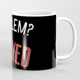 Problem? Solved! - Gift Coffee Mug