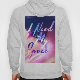 I Need My Space Hoody
