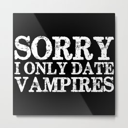 Sorry, I only date vampires! (Inverted!) Metal Print