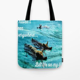 I Haven't Been Everywhere, But It's On My List...[Inspirational Travel Quotes] Tote Bag