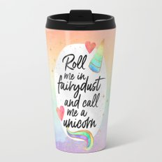Roll me in fairydust and call me a unicorn Travel Mug