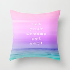 Let Your Dreams Set Sail Throw Pillow