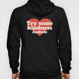 Try Some Kindness Funny Offensive Quote Hoody