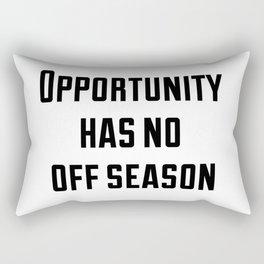 Opportunity has no off season Rectangular Pillow