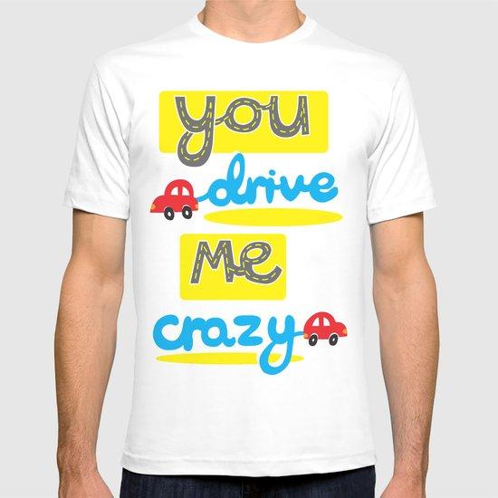 You Drive Me Crazy T-shirt