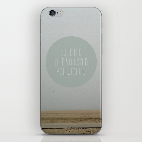 Love me like you said you would. iPhone & iPod Skin