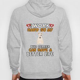 I Work Hard So My Bull Terrier Can Have A Better Life Hoody