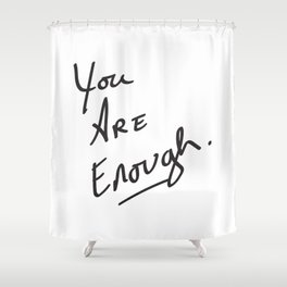 You are enough. Shower Curtain