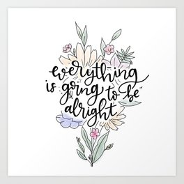Everything is going to be alright Art Print