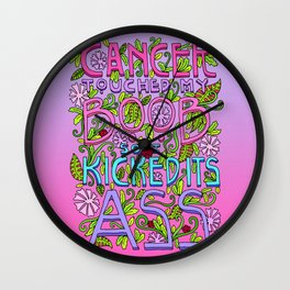CANCER TOUCHED MY BOOB SO I KICKED ITS ASS Wall Clock