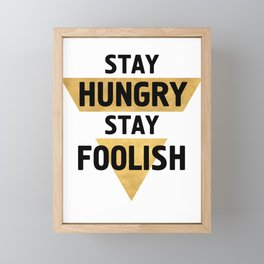 STAY HUNGRY STAY FOOLISH wisdom quote Framed Mini Art Print