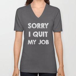 Sorry I quit my job Unisex V-Neck