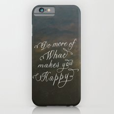 Do more of what makes you happy Slim Case iPhone 6