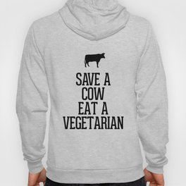 Save a Cow Eat a Vegetarian Hoody