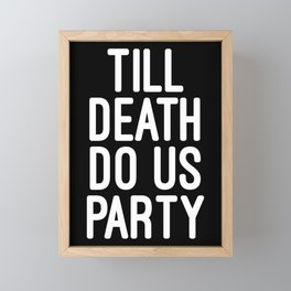 Till Death Do Us Party Music Quote Framed Mini Art Print
