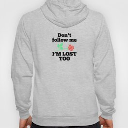 Dont follow me im lost too flower new words 2018 love cute wisdom Hoody