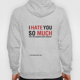 I hate you so much that you deserve every spoiler (Fight Club) Hoody