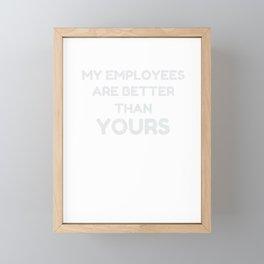 Boss Business design - My Employees Are Better - Entrepreneur Framed Mini Art Print