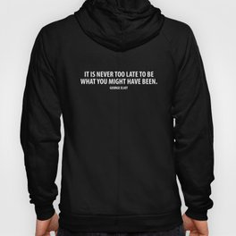 It is never too late to be what you might have been. George Eliot (white) Hoody