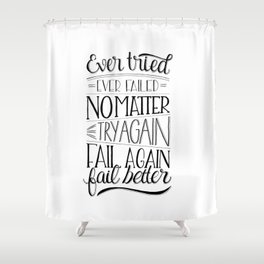 Ever tried. Ever failed. No matter. Try again. Try better. Fail better Shower Curtain