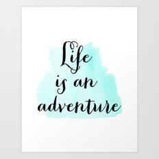 Life is an adventure Art Print