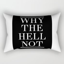WHY THE HELL NOT - motivational quote Rectangular Pillow