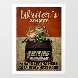 Writer Writer  What Happens Here Goes In My Next Book Art Print