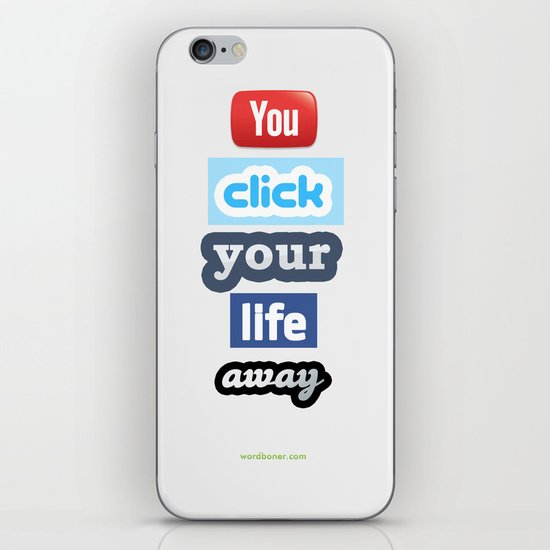 You Click Your Life Away iPhone & iPod Skin