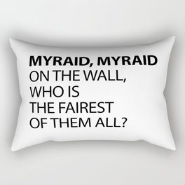 MYRAID, MYRAID  ON THE WALL,  WHO IS THE FAIREST OF THEM ALL? Rectangular Pillow