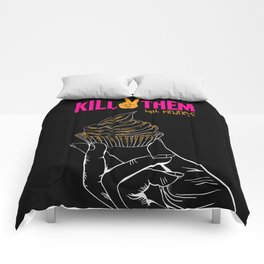 KILL THEM WITH KINDNESS Comforters