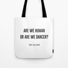 Are we human or are we dancer Tote Bag