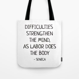 DIFFICULTIES STRENGTHEN THE MIND, AS LABOR DOES THE BODY - Seneca Stoic Quote Tote Bag
