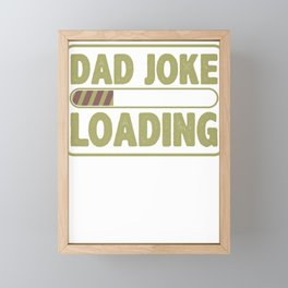 Computer Pun Dad Joke Loading Father's Day Gift Framed Mini Art Print