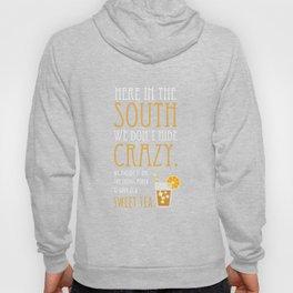 Southern Sweet Tea TShirt We Don't Hide Crazy Hoody