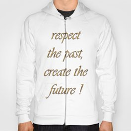 respect the past , create the future ! art Hoody