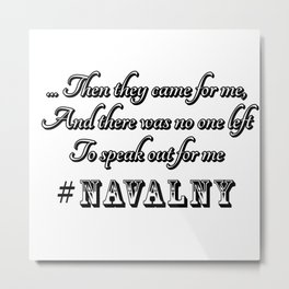 Then they came for me, And there was no one left to speak out #navalny Metal Print