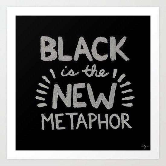 Black is the new Metaphor Art Print